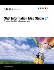 SAS® Information Map Studio 3.1: Creating Your First Information Map