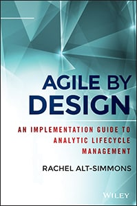 Agile by Design: An Implementation Guide to Analytic Lifecycle Management