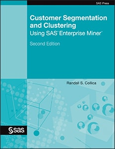 Customer Segmentation and Clustering Using SAS® Enterprise Miner™, Second Edition