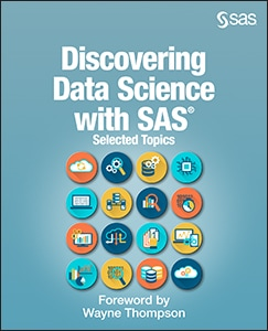 Discovering Data Science with SAS: Selected Topics