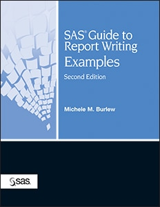 SAS® Guide to Report Writing: Examples, Second Edition