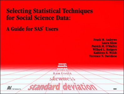 Selecting Statistical Techniques for Social Science Data: A Guide for SAS® Users