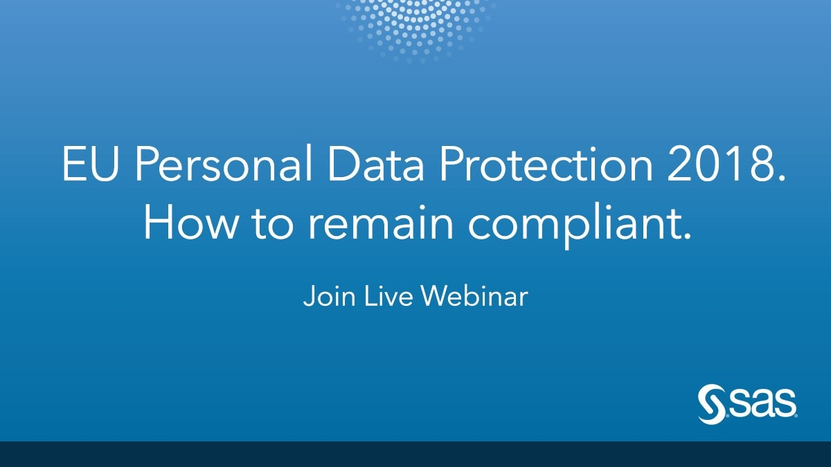EU Personal Data Protection 2018. How to Remain Compliant - Join Live Webinar