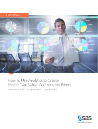How To Use Analytics to Create Health Care Value: An Executive Primer