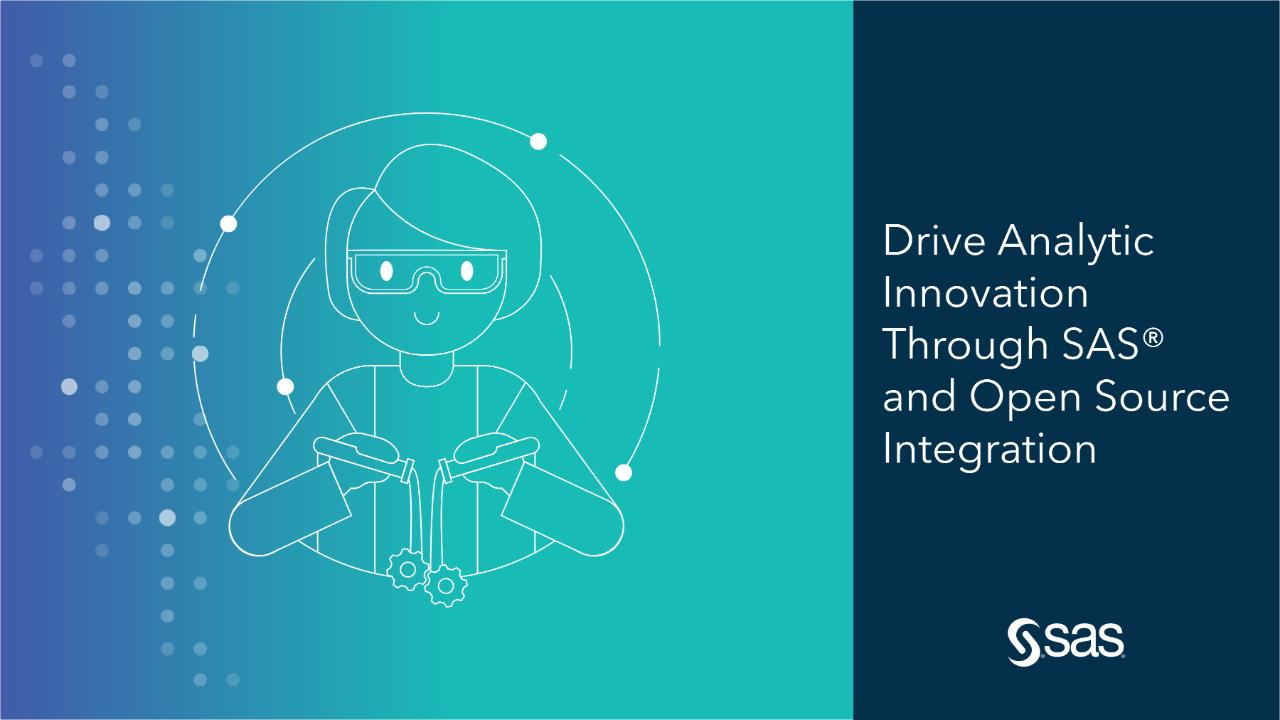 Drive Analytic Innovation Through SAS® and Open Source Integration
