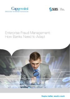 Capgemini and SAS - Enterprise Fraud Management: How Banks Need to Adapt