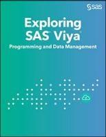 Exploring SAS with Viya: Programming and Data Management