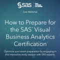 How to Prepare for the SAS® Visual Business Analytics Certification