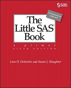 The Little SAS® Book: A Primer, Sixth Edition