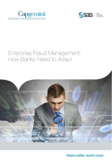 Capgemini and SAS - Enterprise Fraud Management: How Banks Need to Adapt