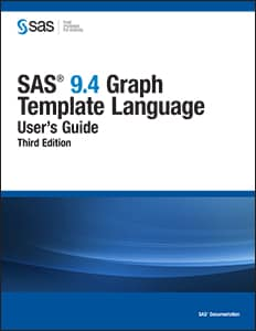 SAS® 9.4 Graph Template Language: User's Guide, Third Edition