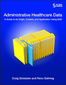 Administrative Healthcare Data: A Guide to Its Origin, Content, and Application Using SAS®