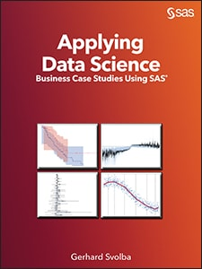 Applying Data Science: Business Case Studies Using SAS®