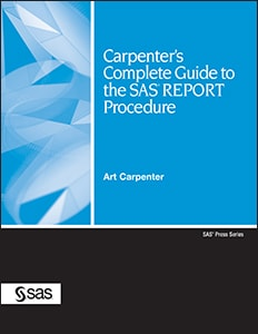 Carpenter's Complete Guide to the SAS® REPORT Procedure