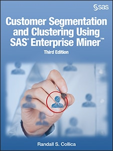 Customer Segmentation and Clustering Using SAS® Enterprise Miner™, Third Edition