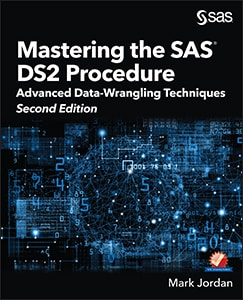 Mastering the SAS® DS2 Procedure: Advanced Data-Wrangling Techniques, Second Edition