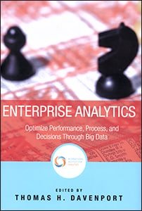 Enterprise Analytics: Optimize Performance, Process, and Decisions Through Big Data