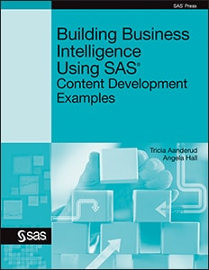 Building Business Intelligence Using SAS®: Content Development Examples