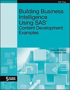 Building Business Intelligence Using SAS®: Content Development Examples