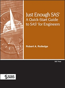 Just Enough SAS®: A Quick-Start Guide to SAS® for Engineers