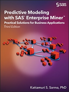 Predictive Modeling with SAS® Enterprise Miner™: Practical Solutions for Business Applications, Third Edition