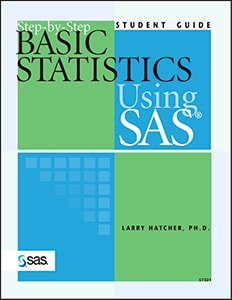Step-by-Step Basic Statistics Using SAS®: Student Guide