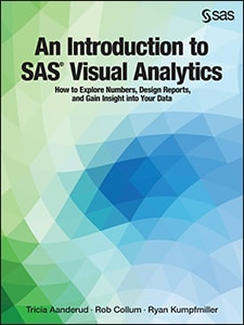 An Introduction to SAS® Visual Analytics: How to Explore Numbers, Design Reports, and Gain Insight into Your Data