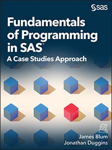 Fundamentals of Programming in SAS®: A Case Studies Approach